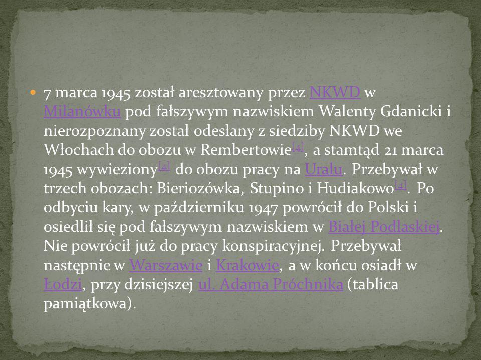 7 marca 1945 został aresztowany przez NKWD w Milanówku pod fałszywym nazwiskiem Walenty Gdanicki i nierozpoznany został odesłany z siedziby NKWD we Włochach do obozu w Rembertowie[4], a stamtąd 21 marca 1945 wywieziony[4] do obozu pracy na Uralu.